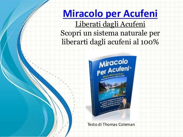 Miracolo per Acufeni Liberati dagli Acufeni Scopri un sistema naturale per liberarti dagli acufeni al 100% Testo di Thomas...