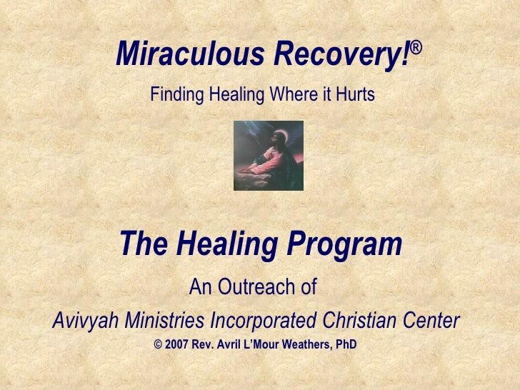 Miraculous Recovery! ® An Outreach of  Avivyah Ministries Incorporated Christian Center © 2007 Rev. Avril L'Mour Weathers,...