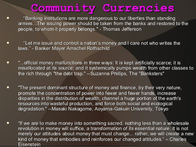 """Community Currencies     """"Banking institutions are more dangerous to our liberties than standing    armies...The issuing ..."""