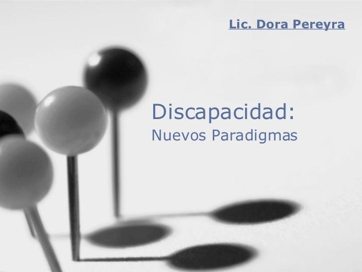 Discapacidad: Nuevos Paradigmas   Lic. Dora Pereyra