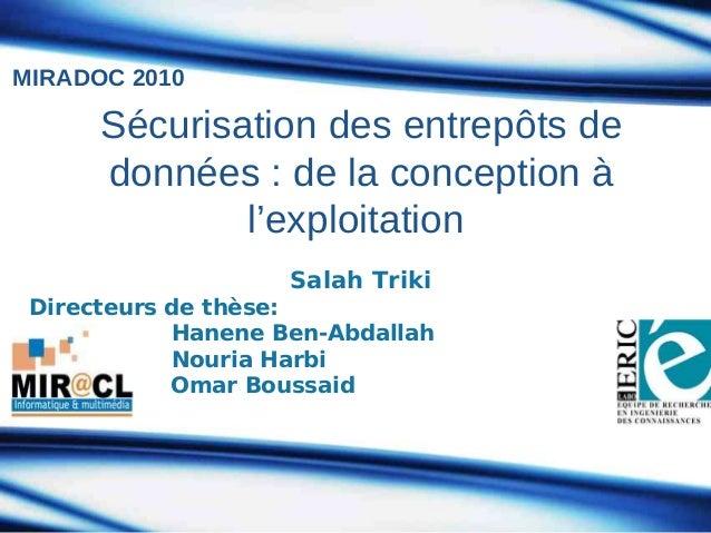 MIRADOC 2010  Sécurisation des entrepôts de données : de la conception à l'exploitation Salah Triki Directeurs de thèse: H...