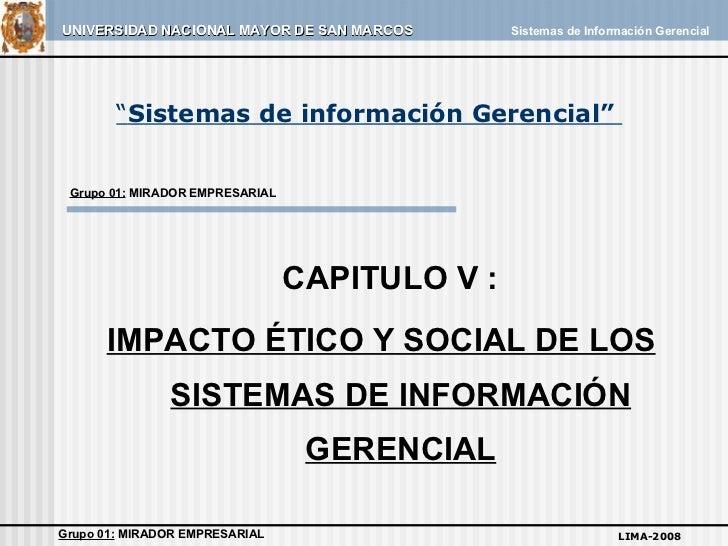 """"""" Sistemas de información Gerencial""""  CAPITULO V : IMPACTO ÉTICO Y SOCIAL DE LOS SISTEMAS DE INFORMACIÓN GERENCIAL LIMA-20..."""