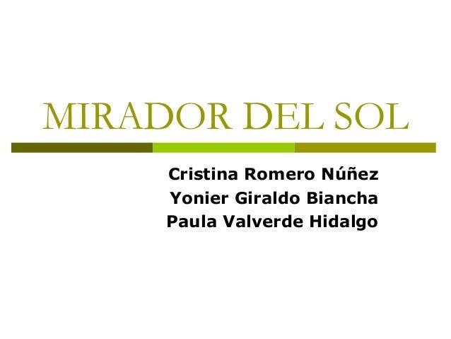 MIRADOR DEL SOL Cristina Romero Núñez Yonier Giraldo Biancha Paula Valverde Hidalgo