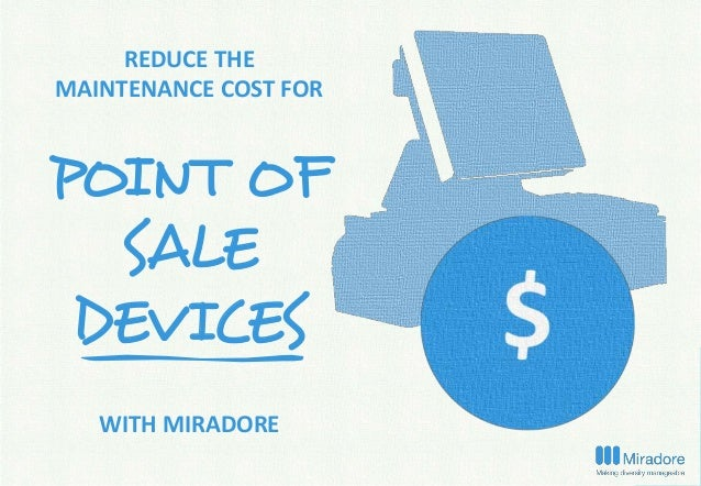 REDUCE THE MAINTENANCE COST FOR POINT OF SALE DEVICES WITH MIRADORE