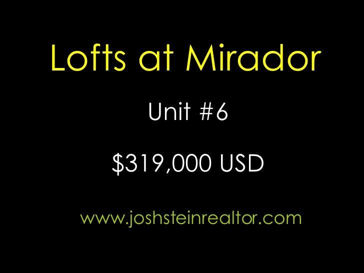 Lofts at Mirador Unit #6 www.joshsteinrealtor.com $319,000 USD