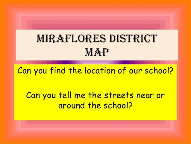 Miraflores district Map Can you find the location of our school? Can you tell me the streets near or around the school?