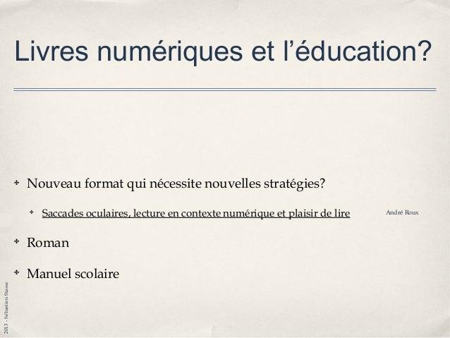 2013-SébastienStasse Le roman numérique ✤ Les avantages ✤ Coût: domaine public (Jules Verne, Comtesse de Ségur, Maupassan...