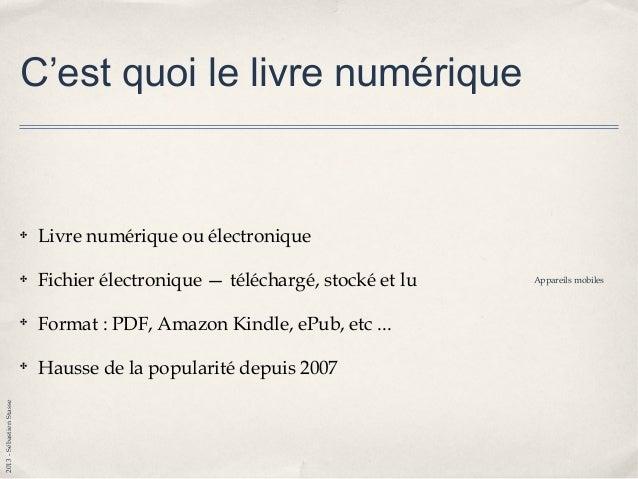 2013-SébastienStasse C'est quoi le livre numérique ✤ Livre numérique ou électronique ✤ Fichier électronique — téléchargé, ...