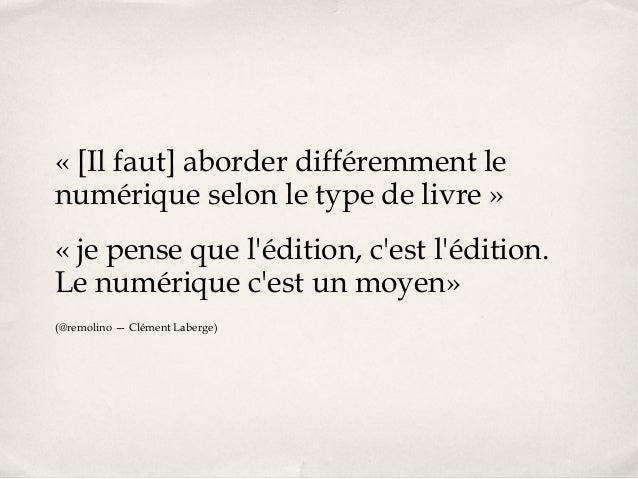 «[Il faut] aborder différemment le numérique selon le type de livre» « je pense que l'édition, c'est l'édition. Le numér...