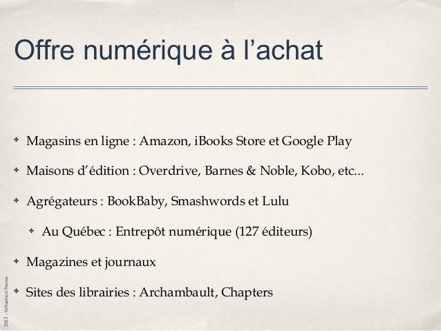 2013-SébastienStasse Offre numérique à l'achat ✤ Magasins en ligne : Amazon, iBooks Store et Google Play ✤ Maisons d'éditi...