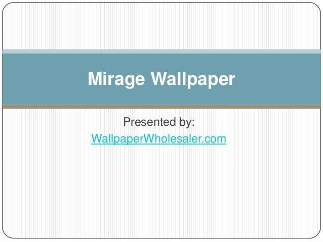 Presented by:WallpaperWholesaler.comMirage Wallpaper