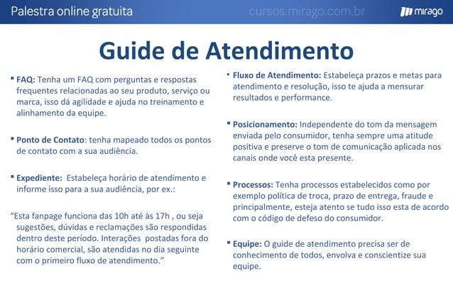 Fluxo de Atendimento Interação CONSUMIDOR MARCA Responde Respondido CONSUMIDOR Acompanha MARCA Atendimento realizado dentr...