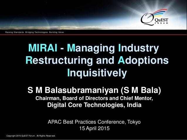 Copyright 2015 QuEST Forum. All Rights Reserved. 1 MIRAI - Managing Industry Restructuring and Adoptions Inquisitively S M...