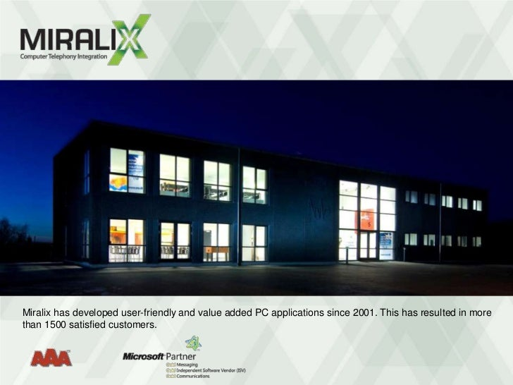 Miralix has developed user-friendly and value added PC applications since 2001. This has resulted in morethan 1500 satisfi...