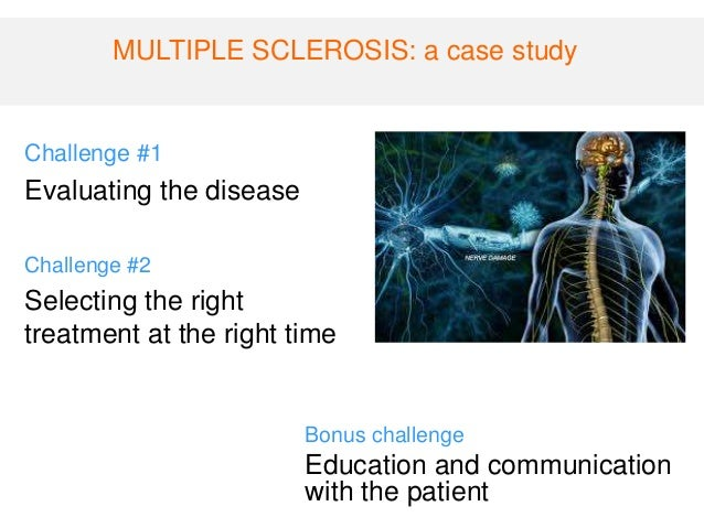multiple sclerosis case study presentation Towards better outcomes in multiple sclerosis by addressing policy change  a  number of country-specific case studies were conducted on 8 different ms   site of mri lesions, oligoclonal bands on csf, clinical presentation) was reported .