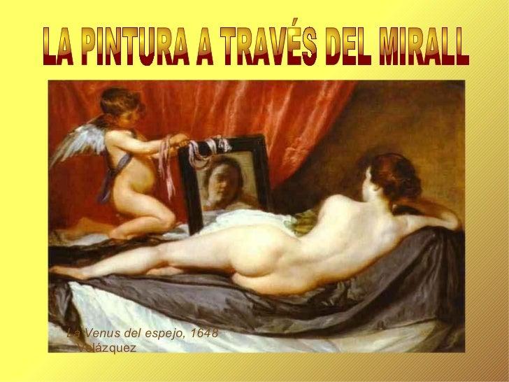 La Venus del espejo, 1648  Velázquez LA PINTURA A TRAVÉS DEL MIRALL