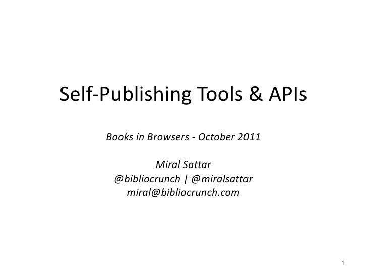 Self-Publishing Tools & APIs Books in Browsers - October 2011 Miral Sattar @bibliocrunch | @miralsattar [email_address]