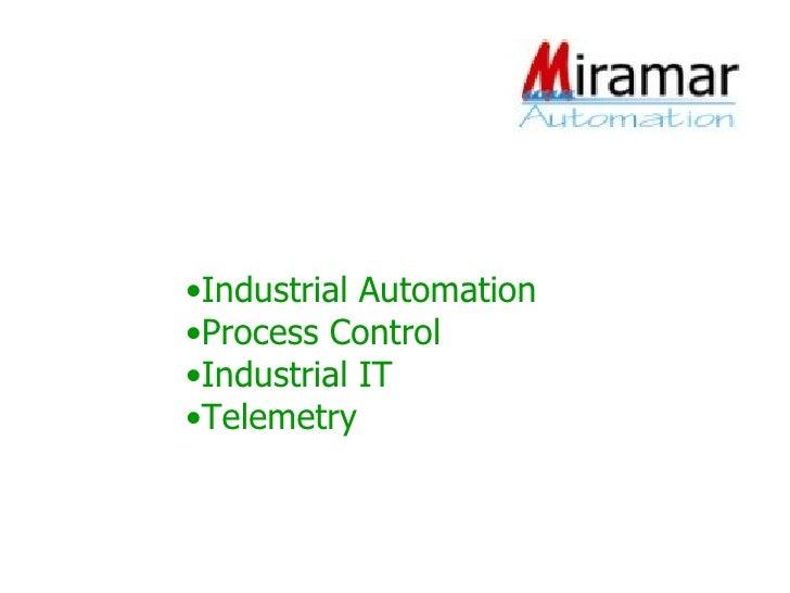 <ul><li>Industrial Automation </li></ul><ul><li>Process Control </li></ul><ul><li>Industrial IT </li></ul><ul><li>Telemetr...