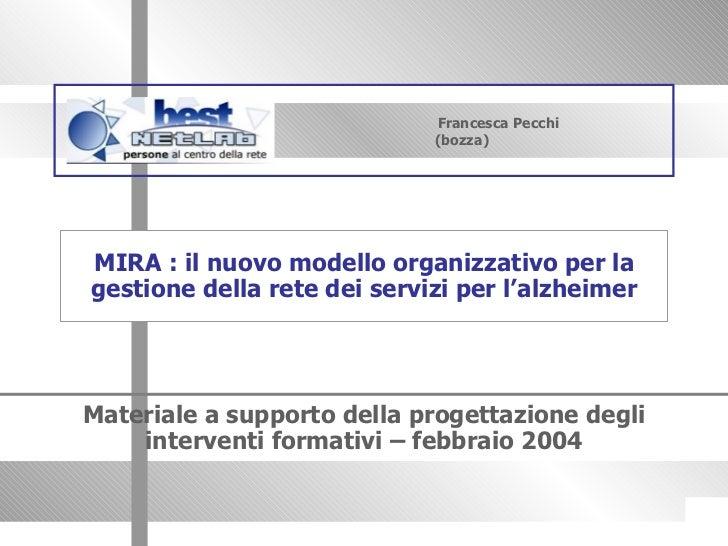 Francesca Pecchi (bozza) Materiale a supporto della progettazione degli interventi formativi – febbraio 2004 MIRA : il nuo...
