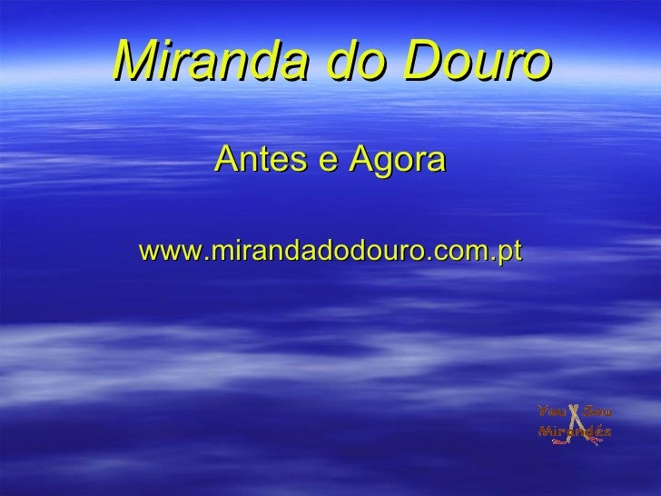 Miranda do Douro Antes e Agora www.mirandadodouro.com.pt