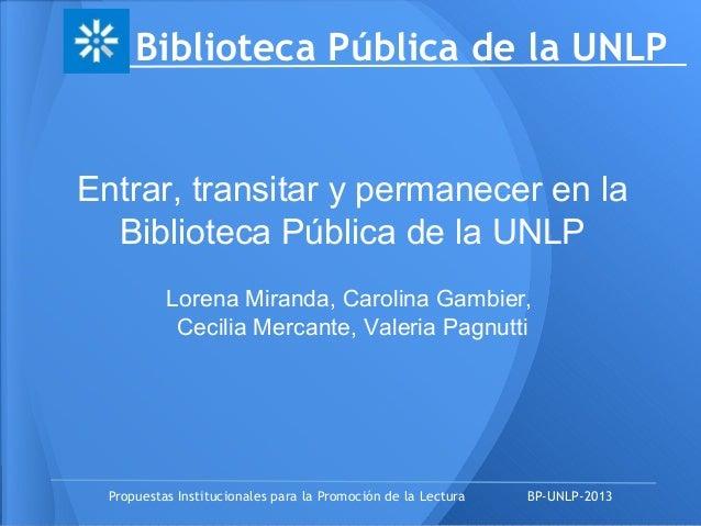 Biblioteca Pública de la UNLPPropuestas Institucionales para la Promoción de la Lectura BP-UNLP-2013Entrar, transitar y pe...