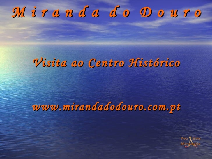 M i r a n d a  d o  D o u r o Visita ao Centro Histórico www.mirandadodouro.com.pt