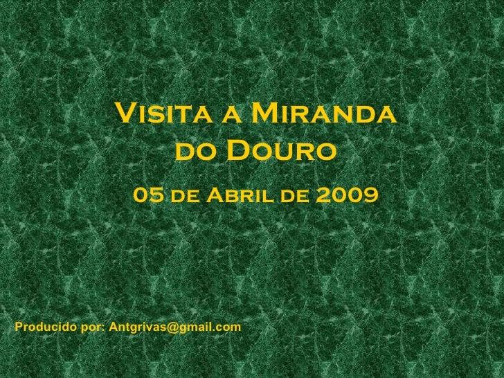 Visita a Miranda do Douro 05 de Abril de 2009 Producido por: Antgrivas@gmail.com