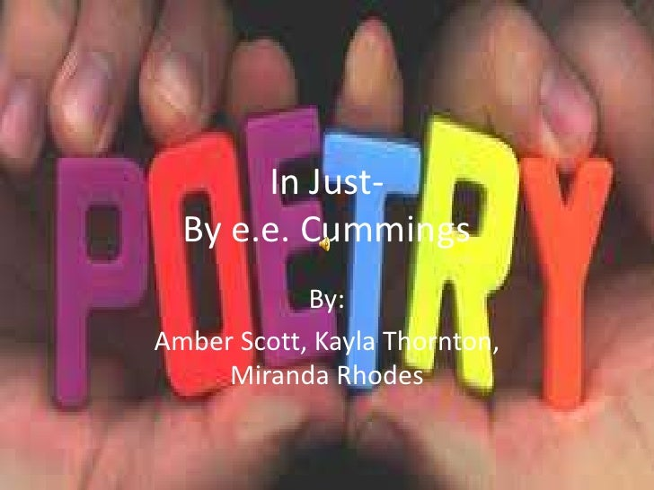 In Just-By e.e. Cummings <br />By:<br />Amber Scott, Kayla Thornton, Miranda Rhodes<br />