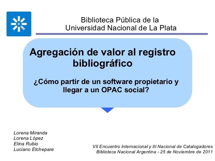 Biblioteca Pública de la Universidad Nacional de La Plata Agregación de valor al registro bibliográfico VII Encuentro Int...