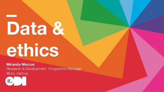 Data & ethics Miranda Marcus Research & Development Programme Manager @roo_marcus