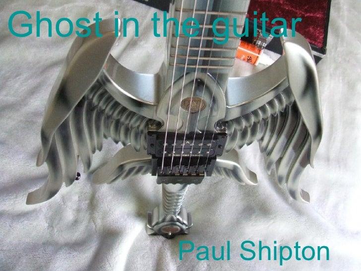 Ghost in the guitar                Paul Shipton