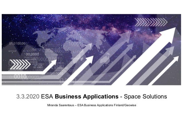 3.3.2020 ESA Business Applications - Space Solutions Miranda Saarentaus – ESA Business Applications Finland/Geowise