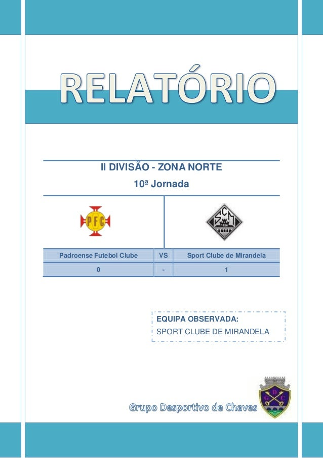 II DIVISÃO - ZONA NORTE 10ª Jornada Padroense Futebol Clube VS Sport Clube de Mirandela 0 - 1 EQUIPA OBSERVADA: SPORT CLUB...