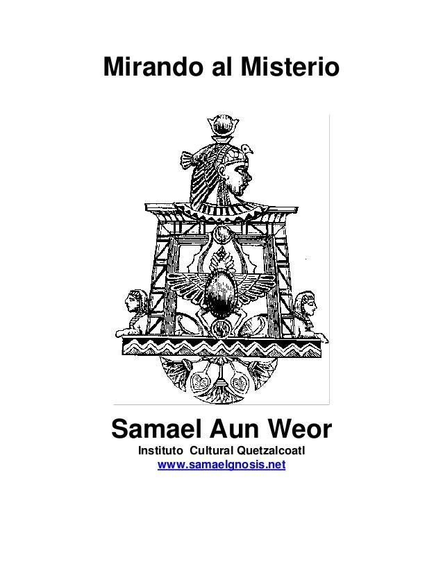Mirando al Misterio Samael Aun Weor Instituto Cultural Quetzalcoatl www.samaelgnosis.net