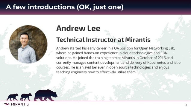 2 A few introductions (OK, just one) Andrew Lee Technical Instructor at Mirantis Andrew started his early career in a QA p...