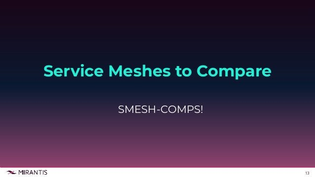 14 Open Source Offerings ● Envoy ● Istio ● Linkerd ● Linkerd2/Conduit Service Mesh Offerings for Kubernetes and Mesos Comm...