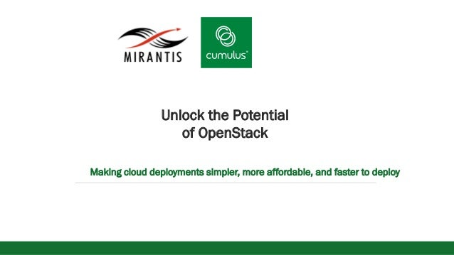 vv Unlock the Potential of OpenStack Making cloud deployments simpler, more affordable, and faster to deploy