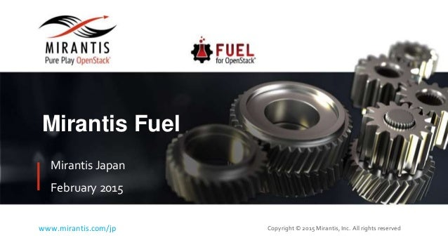 Copyright © 2015 Mirantis, Inc. All rights reservedwww.mirantis.com/jp Mirantis Fuel Mirantis Japan February 2015