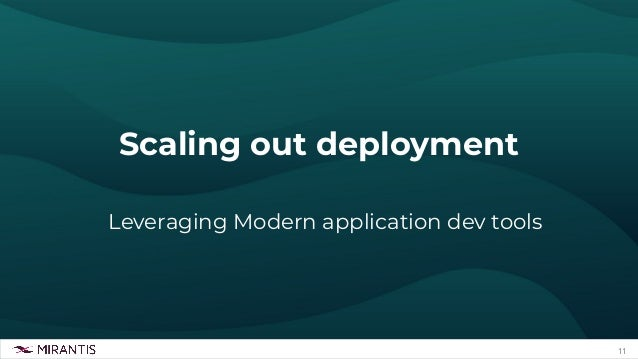 11 Scaling out deployment Leveraging Modern application dev tools