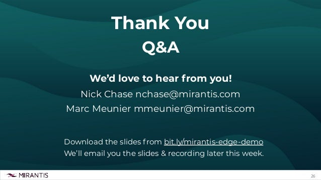 26 Thank You Q&A We'd love to hear from you! Nick Chase nchase@mirantis.com Marc Meunier mmeunier@mirantis.com Download th...