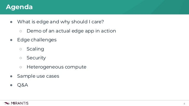 4 ● What is edge and why should I care? ○ Demo of an actual edge app in action ● Edge challenges ○ Scaling ○ Security ○ He...