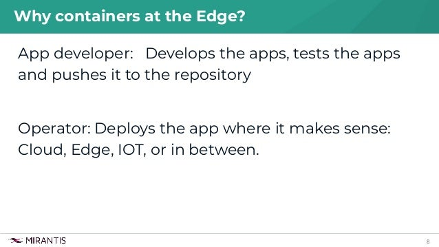 8 App developer: Develops the apps, tests the apps and pushes it to the repository Operator: Deploys the app where it make...