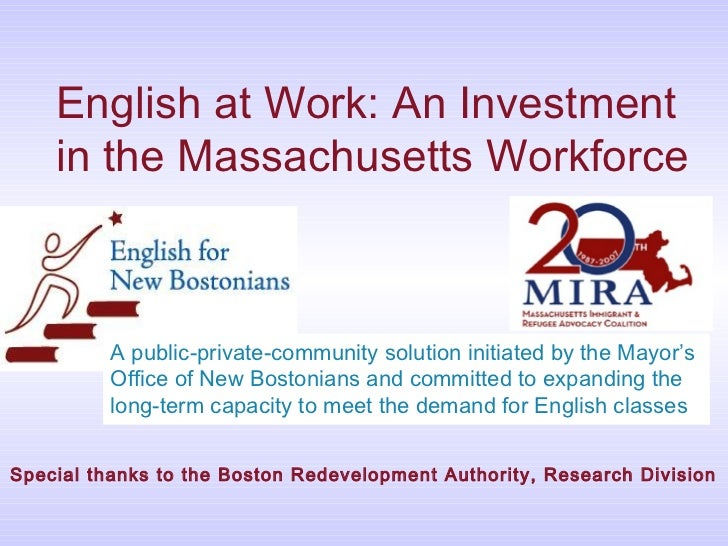 English at Work: An Investment    in the Massachusetts Workforce          A public-private-community solution initiated by...