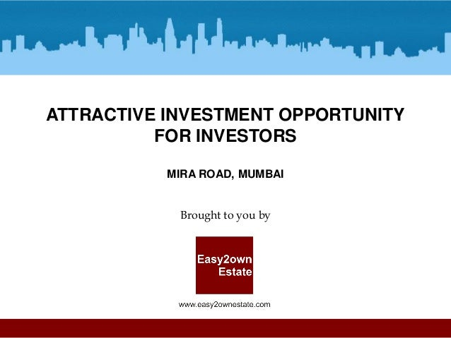 ATTRACTIVE INVESTMENT OPPORTUNITY FOR INVESTORS MIRA ROAD, MUMBAI  Brought to you by