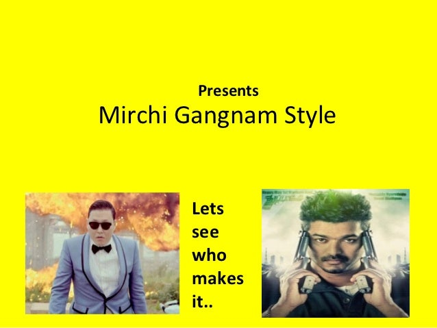 PresentsMirchi Gangnam Style       Lets       see       who       makes       it..