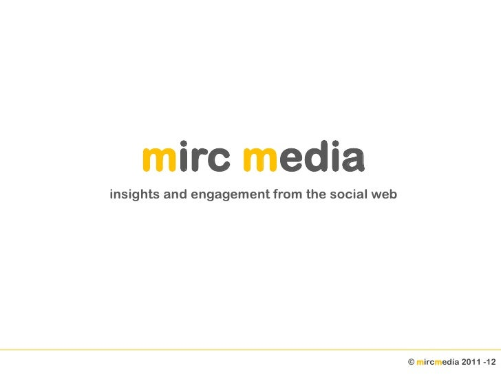 mirc mediainsights and engagement from the social web                                              © mircmedia 2011 -12