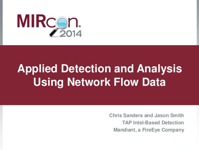 Applied Detection and Analysis  Using Network Flow Data  Chris Sanders and Jason Smith  TAP Intel-Based Detection  Mandian...