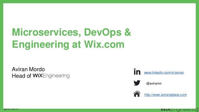 @aviranm Aviran Mordo Head of Microservices, DevOps & Engineering at Wix.com www.linkedin.com/in/aviran @aviranm http://ww...