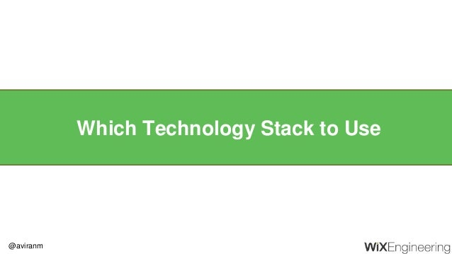 @aviranm Which Technology Stack to Use