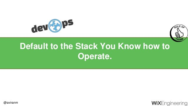 @aviranm Default to the Stack You Know how to Operate.